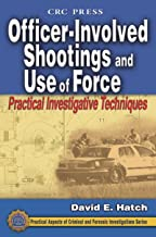 Officer-Involved Shootings and Use of Force: Practical Investigative Techniques (Practical Aspects of Criminal and Forensic Investigations)