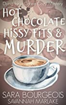 Hot Chocolate, Hissy Fits & Murder (Dying for a Coffee Cozy Mystery Book 5)