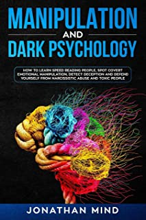 Manipulation and Dark Psychology: How to Learn Speed Reading People, Spot Covert Emotional Manipulation, Detect Deception ...