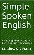 Simple Spoken English: A Native Speaker's Guide to Correct English Pronunciation
