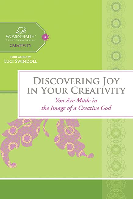 Discovering Joy in Your Creativity: You Are Made in the Image of a Creative God (Women of Faith Study Guide Series) (English Edition)