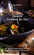 Diabetic Cookbook for Two: 105+ The Best Diabetic Recipes for Good Health, Quick and Easy Delicious Meals (Healthy Food 94)