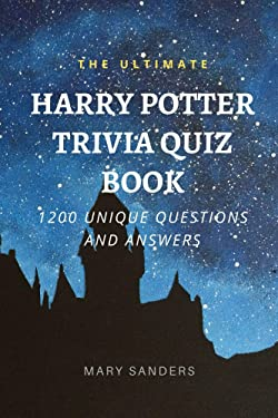 The Ultimate Harry Potter Trivia Quiz Book: 1200 Unique QUESTIONS and ANSWERS