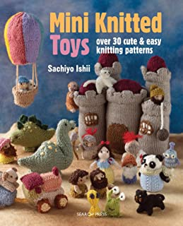 Mini Knitted Toys: Over 30 cute & easy knitting patterns