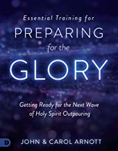 Essential Training for Preparing for the Glory: Getting Ready for the Next Wave of Holy Spirit Outpouring