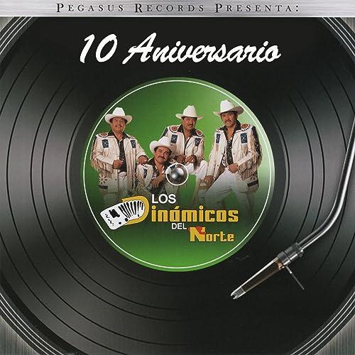 10 Aniversario by Los Dinamicos Del Norte on Amazon Music