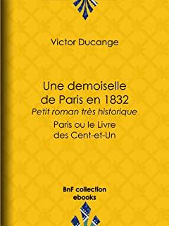 Une demoiselle de Paris en 1832 - Petit roman très historique: Paris ou le Livre des Cent-et-Un (French Edition)