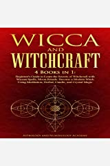 Wicca and Witchcraft: 4 Books in 1: Beginner's Guide to Learn the Secrets of Witchcraft with Wiccan Spells, Moon Rituals. Become a Modern Witch Using Meditation, Herbal, Candle, and Crystal Magic Audible Audiobook