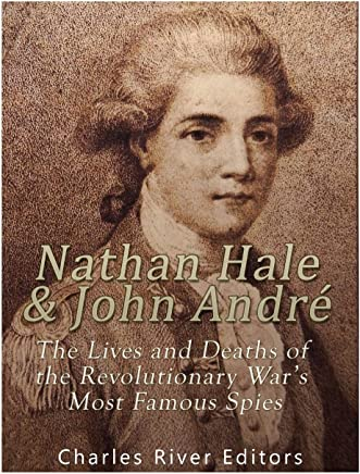 Nathan Hale and John André: The Lives and Deaths of the Revolutionary War s Most Famous Spies