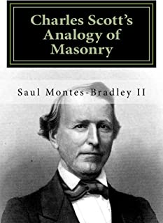 Charles Scott's Analogy of Masonry: Analogy of Ancient Craft Masonry to Natural and Revealed Religion (Masonic Library Book 1)