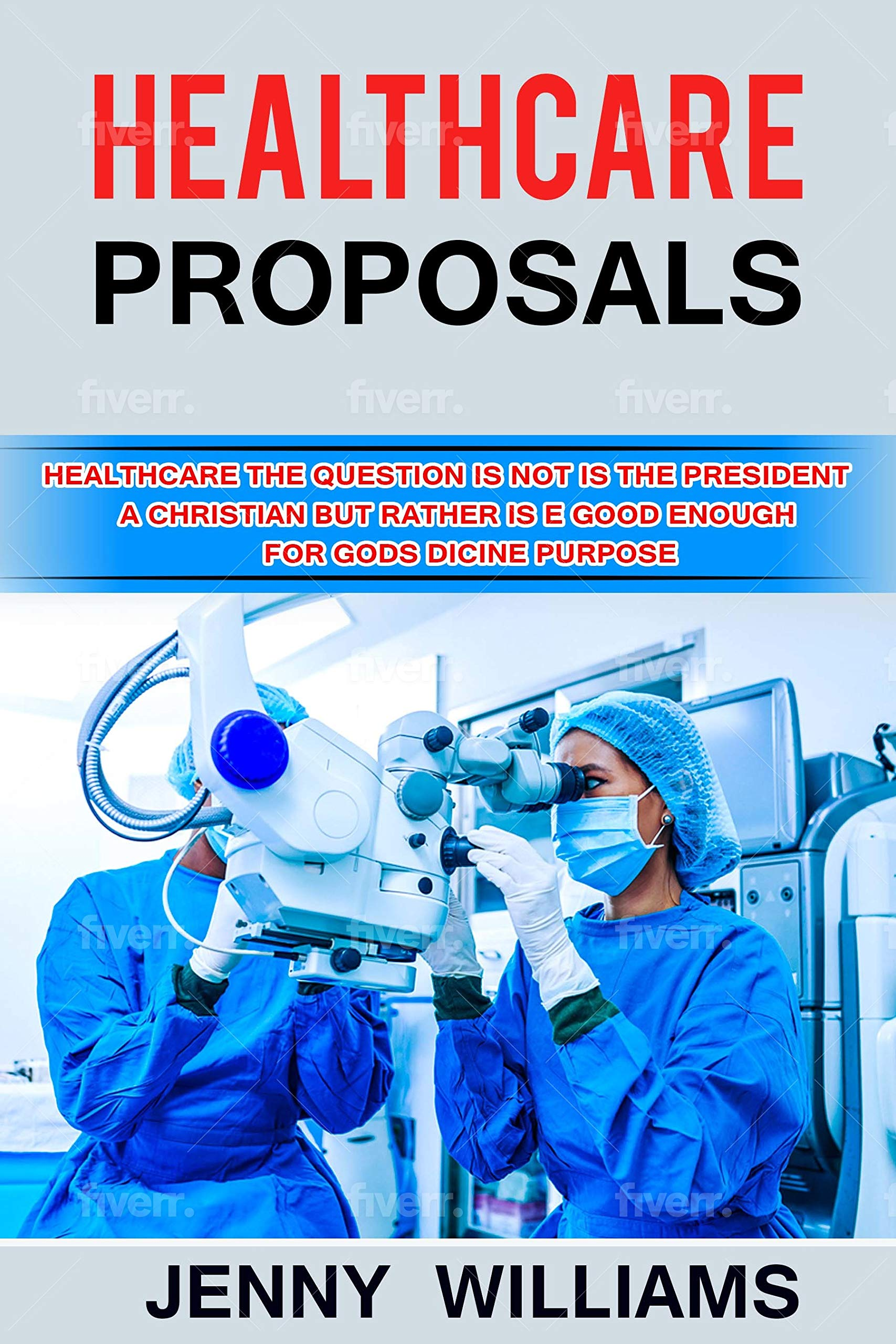 """HEALTHCARE PROPOSALS: The Questions is Not """"Is the President a Christian,"""" But Rather Is He Good Enough For God to Use in His Divine Purpose i"""