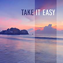 Take it Easy - Spiritual Music for Relax Time, Mindfulness Meditations, Total Relaxation, Calm Down, Relaxing Music Therapy