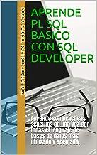 APRENDE PL SQL BASICO CON SQL DEVELOPER: Aprende con prácticas sencillas de una vez por todas el lenguaje de bases de datos más utilizado y aceptado.