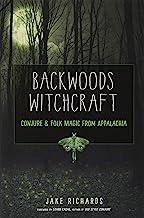 Backwoods Witchcraft: Conjure & Folk Magic from Appalachia PDF