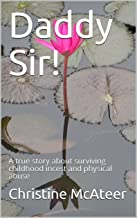 Daddy Sir!: A true story about surviving childhood incest and physical abuse