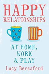 Happy Relationships at Home, Work & Play (UK PROFESSIONAL GENERAL REFERENCE General Reference) Kindle Edition