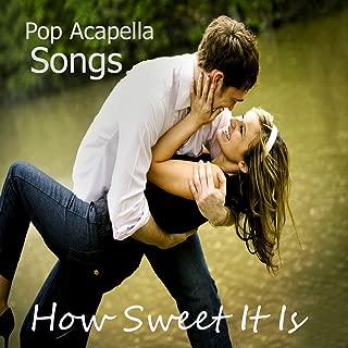Pop Acapella Songs: How Sweet It Is