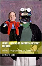 Lowell House Of Improv & Instant Theater: What's Happening at Studio A101 (English Edition)