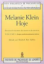 Melanie Klein Hoje: Desenvolvimento Teoria e da Técnica - Vol. 2