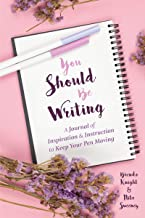 You Should Be Writing: A Journal of Inspiration & Instruction to Keep Your Pen Moving (Journaling & Writing Skills Tips, for Readers of Dialogue or Character Reactions from Head to Toe)