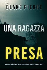Una ragazza presa (Un thriller mozzafiato con l'agente dell'FBI Ella Dark – Libro 2) Formato Kindle