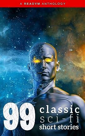 99 Classic Science-Fiction Short Stories: Works by Philip K. Dick, Ray Bradbury, Isaac Asimov, H.G. Wells, Edgar Allan Poe, Seabury Quinn, Jack London...and ... Readym Anthologies Book 2) (English Edition)