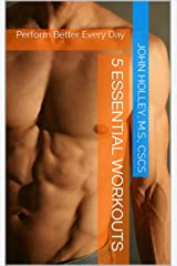 5 ESSENTIAL WORKOUTS: Perform Better Every Day Kindle Edition