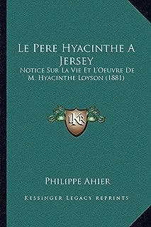 Le Pere Hyacinthe a Jersey: Notice Sur La Vie Et L'Oeuvre de M. Hyacinthe Loyson (1881)