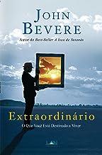 Extraordinário!: A vida que você está destinado a viver (Portuguese Edition)