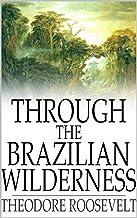 Through the Brazilian Wilderness (English Edition)