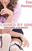 Owned By Him (Transgender Slave Erotica)
