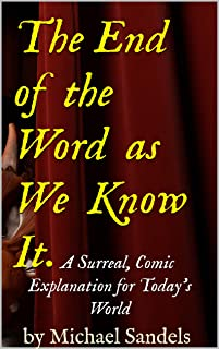 The End of the Word as We Know It: A Surreal, Comic Explanation for Today's World (English Edition)