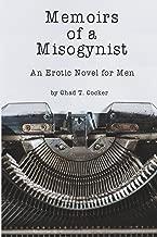 Memoirs of a Misogynist: An Erotic Novel for Men