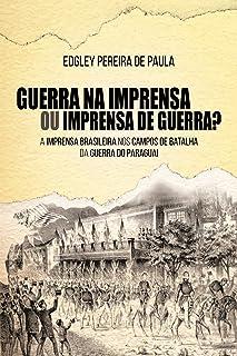 Guerra na Imprensa ou Imprensa de Guerra?; A Imprensa Brasileira nos Campos de Batalha da Guerra do Paraguai