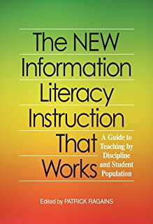 The New Information Literacy Instruction That Works: A Guide to Teaching by Discipline and Student Population