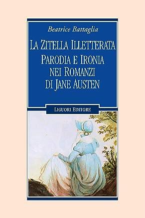 La zitella illetterata: Parodia e ironia nei romanzi di Jane Austen (Romanticismo e dintorni Vol. 13)