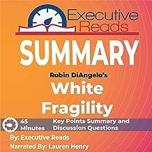 Summary: Robin DiAngelo's White Fragility: 45 Minutes - Key Points Summary/Refresher