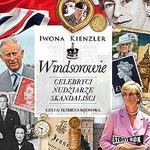 Windsorowie - Celebryci, nudziarze, skandaliści