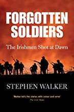 Forgotten Soldiers: The Story of the Irishmen Executed by the British Army during the First World War
