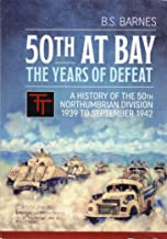 50th at Bay - The Years of Defeat: A History of the 50th Northumbrian Division 1939 to September 1942