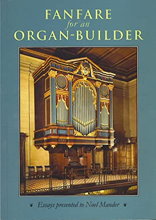 Fanfare for an organ builder: Essays presented to Noel Mander to celebrate the sixtieth anniversary of his commencement in business as an organ-builder