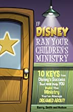 If Disney Ran Your Children's Ministry: 10 Keys from Disney's Sucess