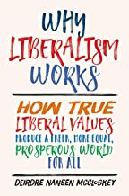 Mccloskey, D: Why Liberalism Works