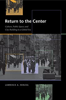 Return to the Center: Culture, Public Space, and City-Building in a Global Era (Roger Fullington Series in Architecture)