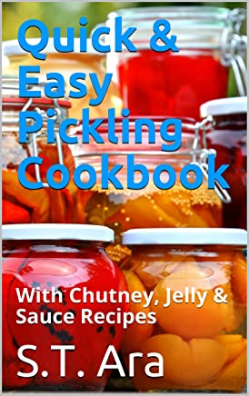 Quick & Easy Pickling Cookbook: With Chutney, Jelly & Sauce Recipes (English Edition)