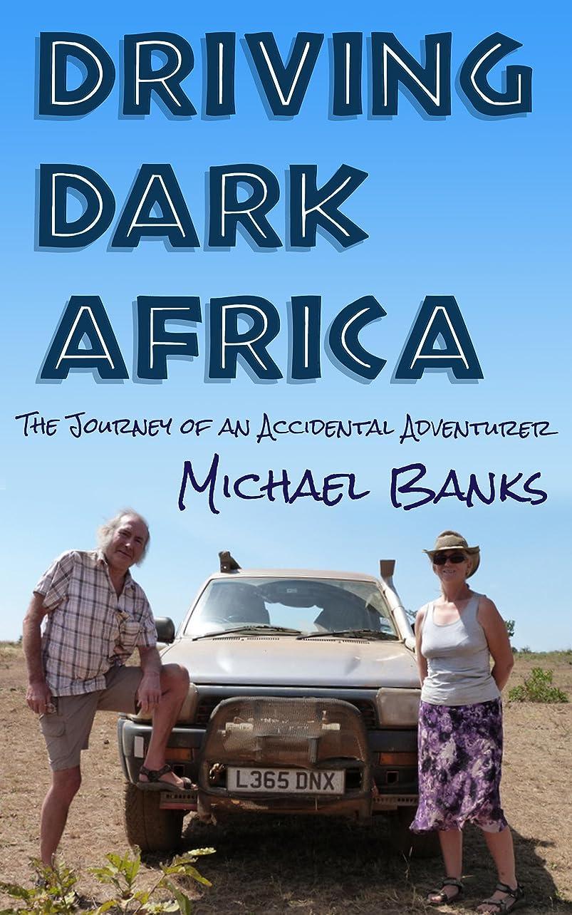 固執バルク海岸Driving Dark Africa: The Journey of an Accidental Adventurer (English Edition)
