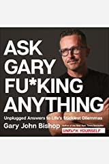 Ask Gary Fu*king Anything: Unplugged Answers to Life's Stickiest Dilemmas Audible Audiobook
