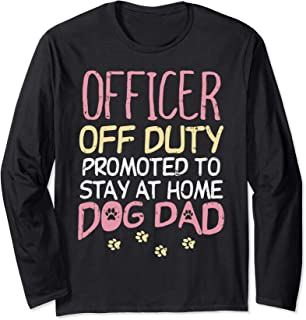 Officer Off Duty Dog Dad Funny Police Cop Retirement Gift Long Sleeve T-Shirt
