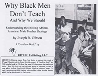 Why Black Men Don't Teach: Understanding the Existing African-American Male Teacher Shortage (English Edition)