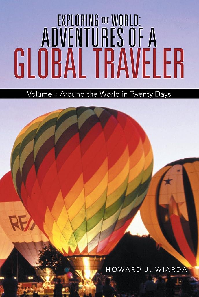 擁する外交プログラムExploring the World: Adventures of a Global Traveler: Volume I: Around the World in Twenty Days (English Edition)
